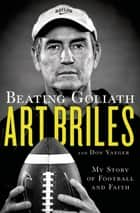 Beating Goliath - My Story of Football and Faith ebook by Art Briles, Don Yaeger