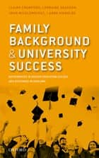 Family Background and University Success - Differences in Higher Education Access and Outcomes in England ebook by Claire Crawford, Lorraine Dearden, John Micklewright,...
