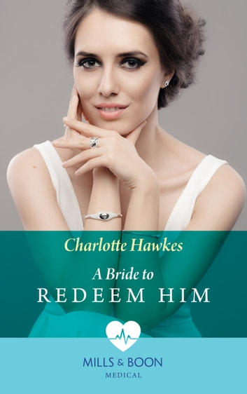 A Bride To Redeem Him (Mills & Boon Medical) ebook by Charlotte Hawkes