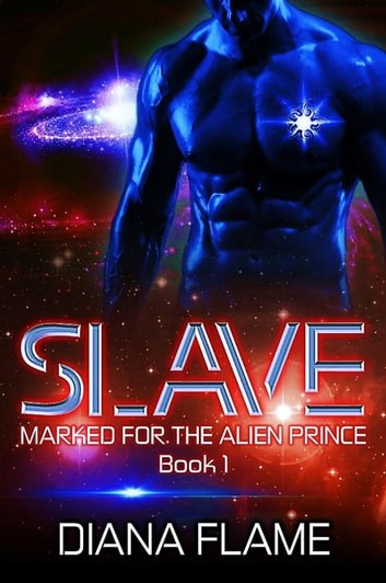 Slave - Marked For The Alien Prince, #1 ebook by Diana Flame