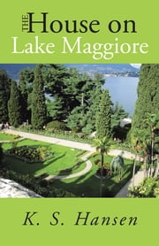 The House on Lake Maggiore ebook by K. S. Hansen