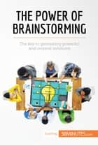 The Power of Brainstorming - The key to generating powerful and original solutions ebook by 50MINUTES.COM