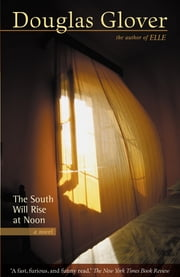 The South Will Rise at Noon ebook by Douglas Glover