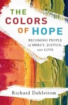 Colors of Hope, The ebook by Richard Dahlstrom