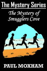 The Mystery of Smugglers Cove - The Mystery Series ebook by Paul Moxham
