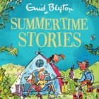 Summertime Stories - Contains 30 classic tales audiobook by Enid Blyton, Thomas Judd