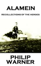 Alamein - Recollections Of The Heroes ebook by Phillip Warner