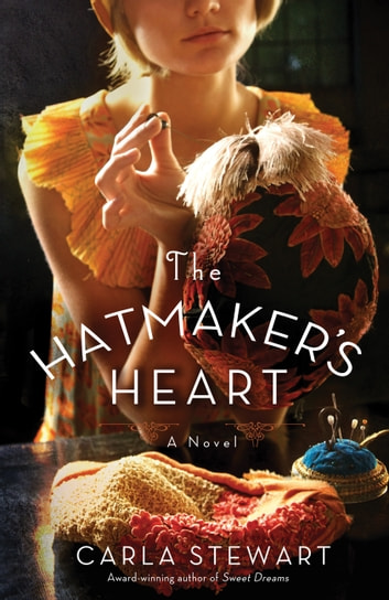 The Hatmaker's Heart - A Novel ebook by Carla Stewart