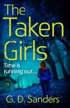 The Taken Girls ebook by G D Sanders