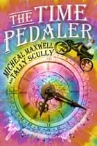 The Time Pedaler (2nd Edition) ebook by Micheal Maxwell, Tally Scully