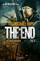 The End 7 - Die Überlebenden - Thriller - US-Bestseller-Serie ebook by G. Michael Hopf, Andreas Schiffmann