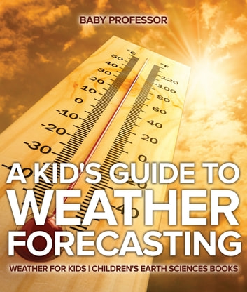 A Kid's Guide to Weather Forecasting - Weather for Kids | Children's Earth  Sciences Books