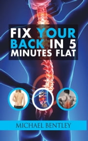 Fix Your Back in 5 Minutes Flat ebook by Michael Bentley