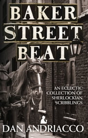 Baker Street Beat - An Eclectic Collection of Sherlockian Scribblings ebook by Dan Andriacco
