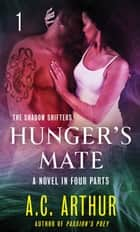 Hunger's Mate Part 1 - A Paranormal Shapeshifter Werejaguar Romance ebook by A. C. Arthur