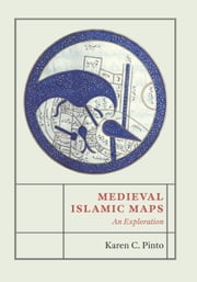 Medieval Islamic Maps - An Exploration ebook by Karen C. Pinto