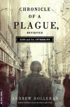 Chronicle of a Plague, Revisited - AIDS and Its Aftermath ebook by Andrew Holleran