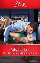 The Billionaire's Ruthless Affair ebook by Miranda Lee