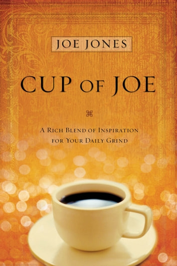 Cup of Joe - A Rich Blend of Inspiration For Your Daily Grind ebook by Joe Jones