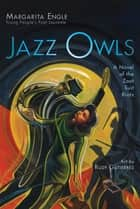 Jazz Owls - A Novel of the Zoot Suit Riots ebook by Margarita Engle, Rudy Gutierrez