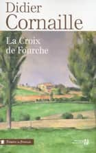 La croix de fourche eBook by Didier CORNAILLE
