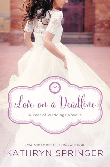 Love on a Deadline - An August Wedding Story ebook by Kathryn Springer