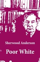 Poor White (Unabridged) ebook by Sherwood Anderson