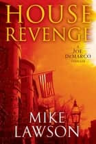 House Revenge - A Joe DeMarco Thriller ebook by Mike Lawson