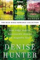 The Blue Ridge Romance Collection - Blue Ridge Sunrise, Honeysuckle Dreams, On Magnolia Lane ebook by