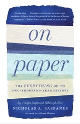 On Paper - The Everything of Its Two-Thousand-Year History ebook by Nicholas A. Basbanes