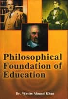 Philosophical Foundation of Education ebook by Dr. Wasim Ahmad Khan