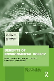 Benefits of Environmental Policy - Conference Volume of the 6th Chemnitz Symposium 'Europe and Environment' ebook by Klaus Dieter John,Dirk Rübbelke