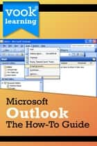 Microsoft Outlook: The How-To Guide ebook by Vook