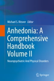 Anhedonia: A Comprehensive Handbook Volume II - Neuropsychiatric And Physical Disorders ebook by Michael Ritsner