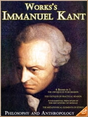 The Famous Works of Immanuel Kant: Philosophy and Anthropology ebook by Immanuel Kant