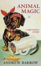 Animal Magic - A Brother's Story ebook by Andrew Barrow