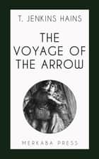 The Voyage of the Arrow ebook by T. Jenkins Hains
