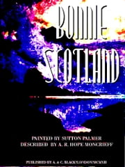 Bonnie Scotland (Illustrations) ebook by Ascott Robert Hope Moncrieff,Sutton Palmer