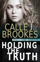 Holding the Truth ebook by Calle J. Brookes