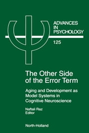 The Other Side of the Error Term: Aging and Development as Model Systems in Cognitive Neuroscience ebook by Raz, N.