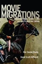 Movie Migrations ebook by Hye Seung Chung,David Scott Diffrient