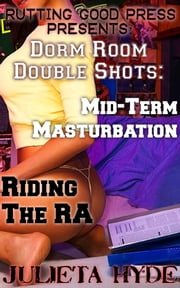 Dorm Room Double Shots: Mid-Term Masturbation & Riding The RA ebook by Julieta Hyde