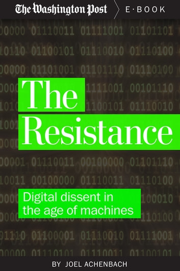 The Resistance - Digital Dissent in the Age of Machines ebook by Joel Achenbach,The Washington Post