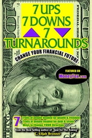 7 UPs, 7 DOWNs & 7 TURNAROUNDs - CHANGE YOUR FINANCIAL FUTURE ebook by C. Elijah Bronner