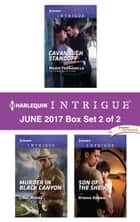 Harlequin Intrigue June 2017 - Box Set 2 of 2 - Cavanaugh Standoff\Murder in Black Canyon\Son of the Sheik ebook by Marie Ferrarella, Cindi Myers, Ryshia Kennie