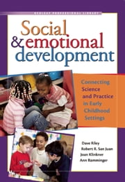 Social & Emotional Development - Connecting Science and Practice in Early Childhood Settings ebook by Robert San Juan,Joan Klinkner,Dave Riley,Ann Ramminger