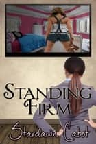 Standing Firm ebook by Stardawn Cabot