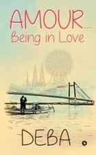Amour… Being in Love ebook by Deba