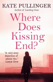 Where Does Kissing End? ebook by Kate Pullinger