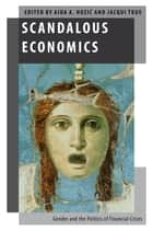 Scandalous Economics - Gender and the Politics of Financial Crises ebook by Aida A. Hozic, Jacqui True